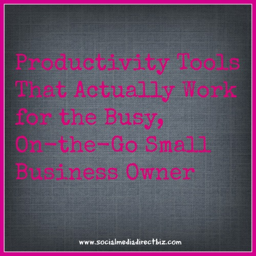 Productivity tools that actually work for the busy on the go small business owner