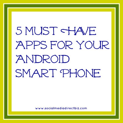 5 must have apps for your android smart phone