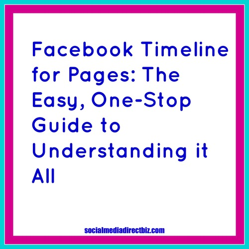 Facebook timeline for pages the easy one stop guide to understanding it all
