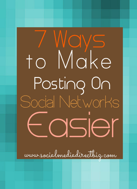 7 FREE and Fabulous Ways Time-Starved Entrepreneurs Can Make Posting On Social Networks Easy, Engaging and Effective