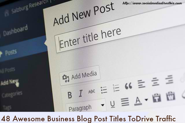 48 Awesome Business Blog Post Titles To Drive Traffic