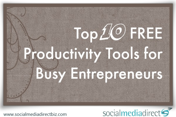 Top 10 FREE Productivity Tools for Busy Entrepreneurs