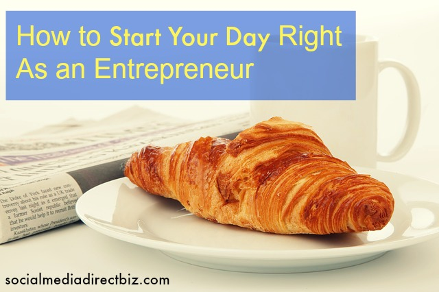 how to start your day right as an entrepreneur