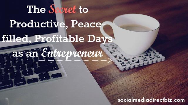 the secret to productive days as an entrepreneur