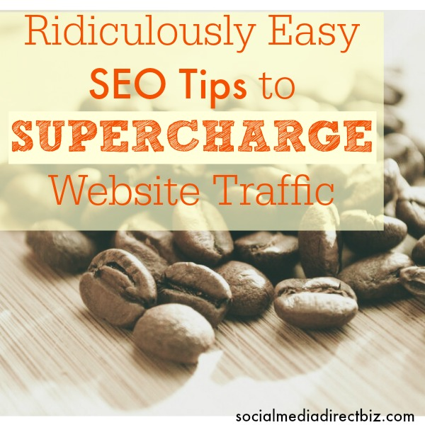 Ridiculously Easy SEO Tips to Supercharge Website Traffic