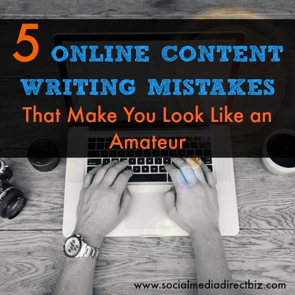 5 Online Content Writing Mistakes That Make You Look Like an Amateur