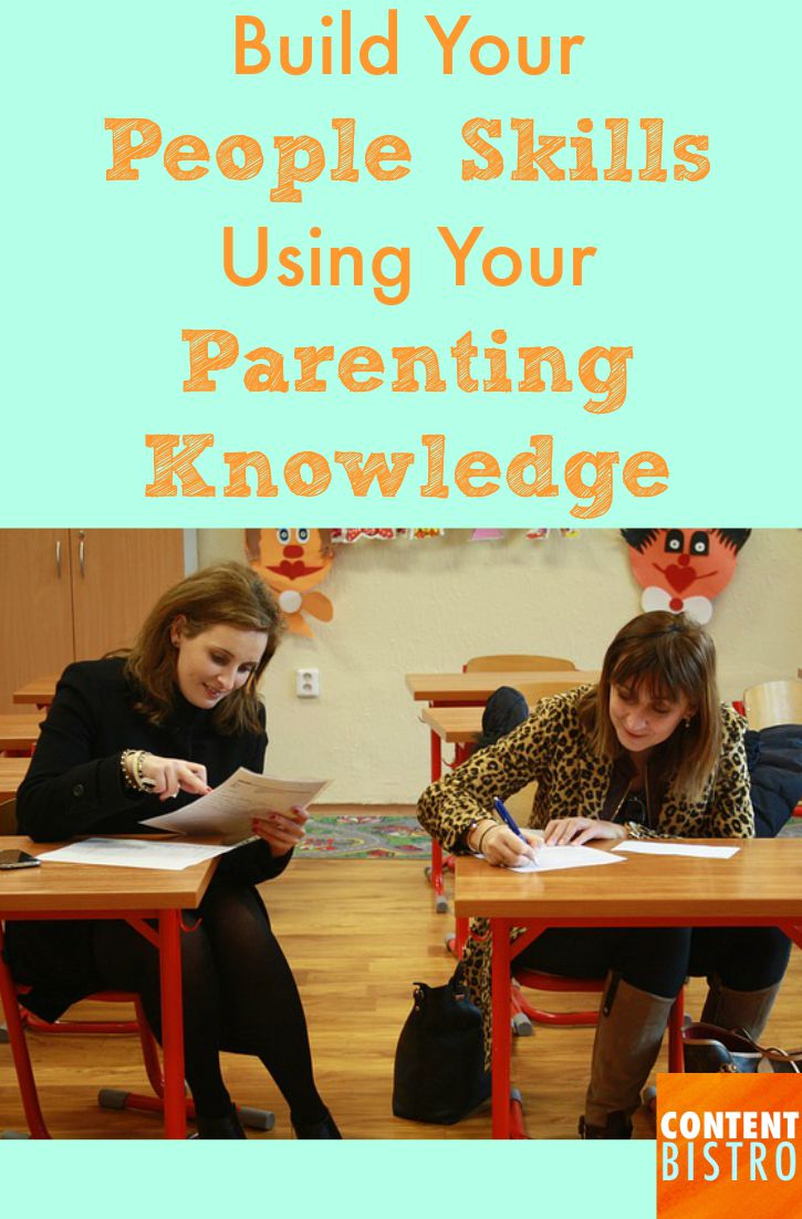 Build Your People Skills Using Your Parenting Knowledge