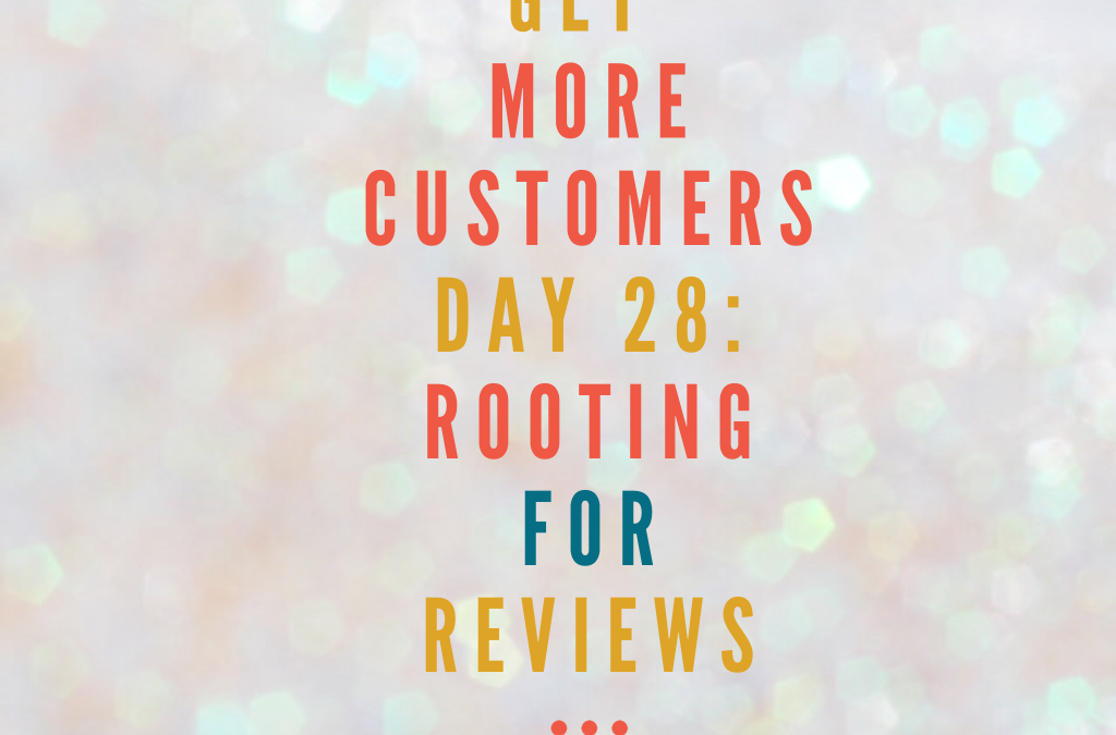 Get More Customers {Day 28}: R is for Reviews and Ratings