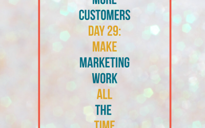 Get More Customers {Day 29}: Consistency for the Win