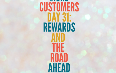 Get More Customers {Day 31}: The Road Ahead