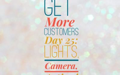 Get More Customers {Day 25}: Using Videos to Sell Successfully