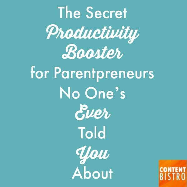 The Secret Productivity Booster for Parentpreneurs No One's Ever Told You About