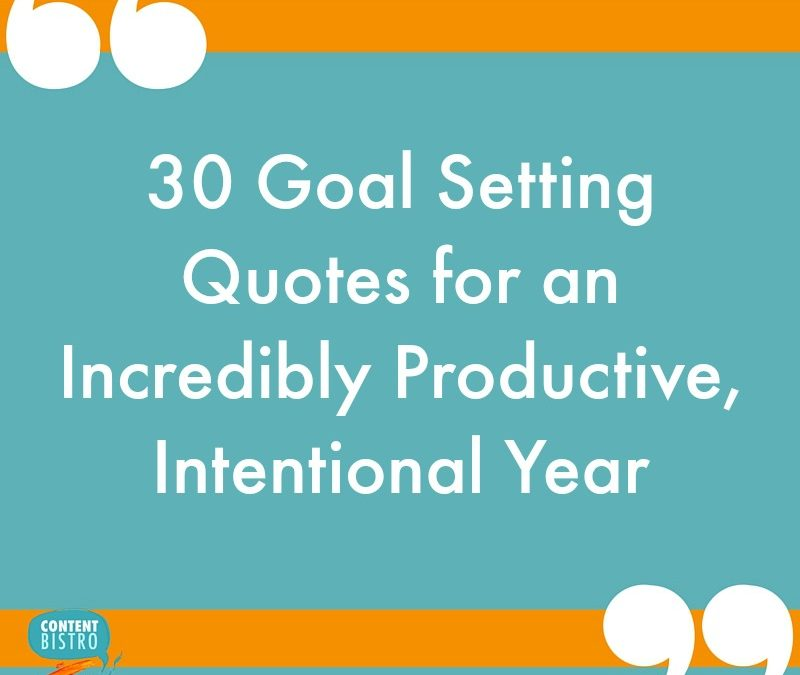 30 Goal Setting Quotes for an Incredibly Productive, Intentional Year