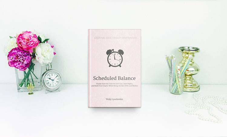 Recipe Books for Success: Scheduled Balance, A Survival Guide for Busy Mompreneurs by Vicky Lyashenko