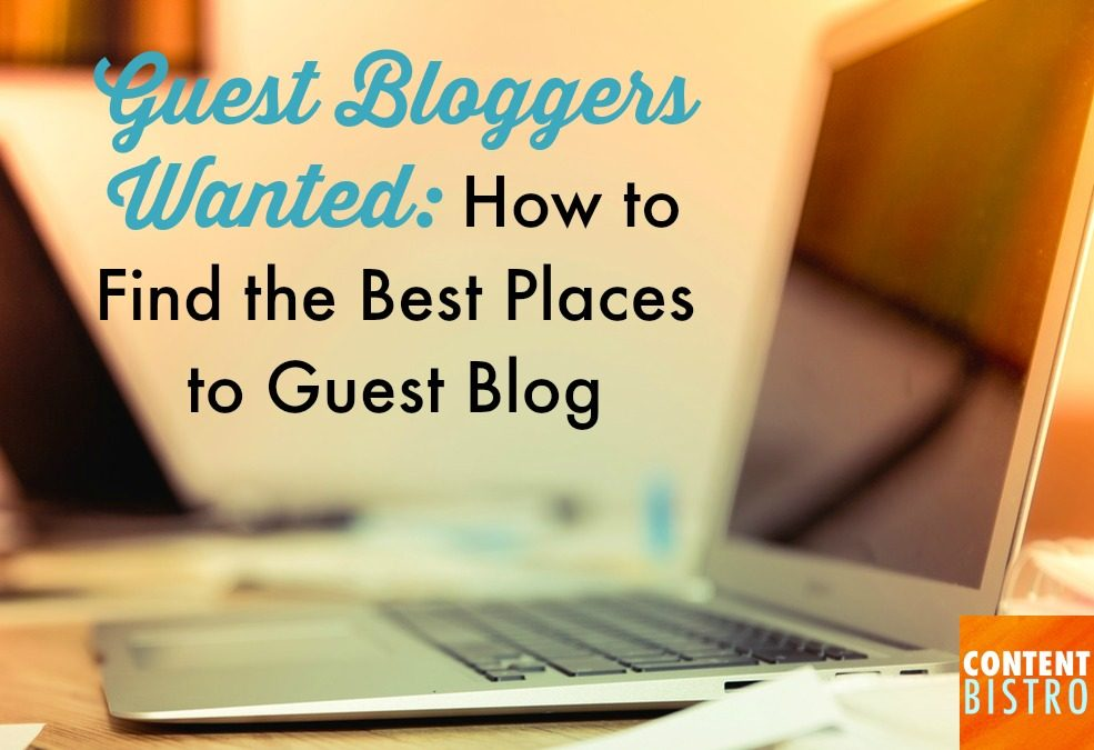 Guest Bloggers Wanted: How to Find the Best Sites to Guest Blog