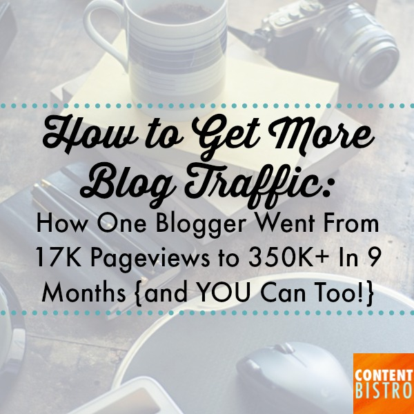 How to Get More Blog Traffic: How One Blogger Went From 17K Pageviews to 350K+ In 9 Months {and YOU Can Too!}