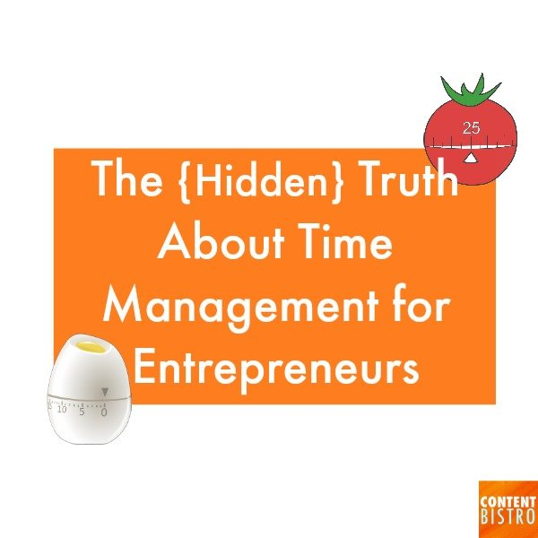 The {Hidden} Truth About Time Management for Entrepreneurs