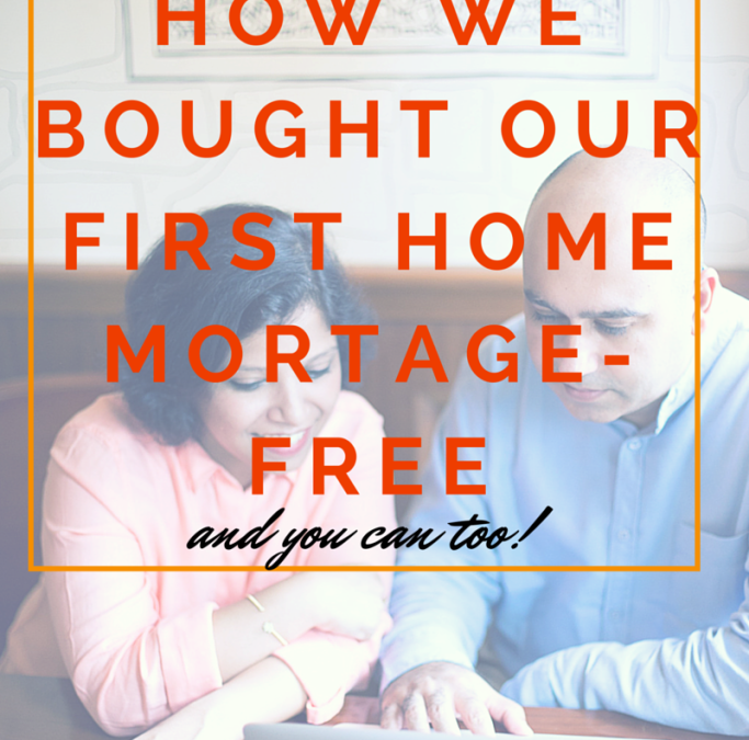 Tips for Entrepreneurs Buying a House: Our Home-Buying Story and How We've Done it Without a Mortgage