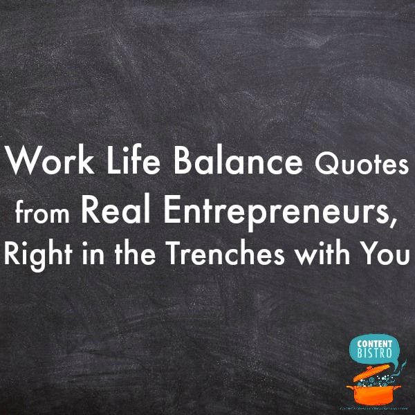 Work Life Balance Quotes From Real Entrepreneurs In The Trenches