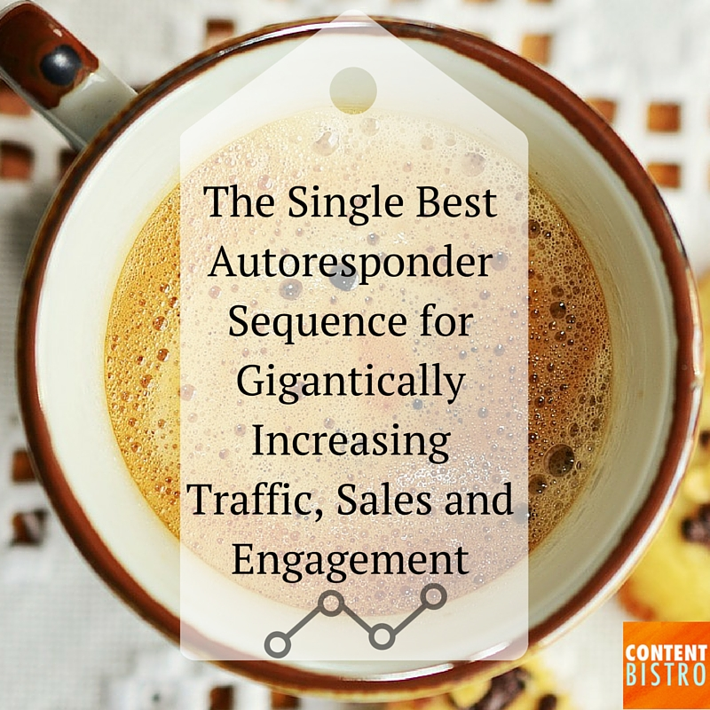 The Single Best Autoresponder Sequence for Gigantically Increasing Traffic, Sales and Engagement (1)