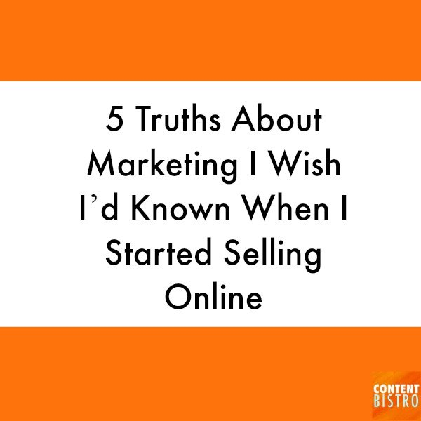 What I Wish I Had Known About Marketing Before I Tried to Sell Online