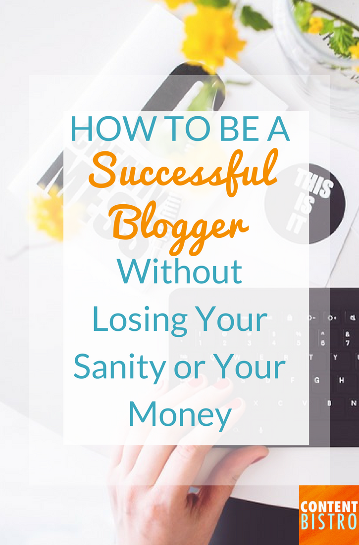 how-to-be-a-successful-blogger-without-losing-your-sanity-or-your-money