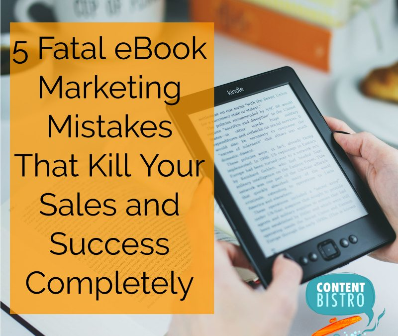 5 eBook Marketing Mistakes 90% Authors Make and How YOU Can Avoid Them