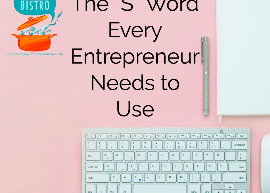 "The ""S"" Word Every Entrepreneur Needs to Use"