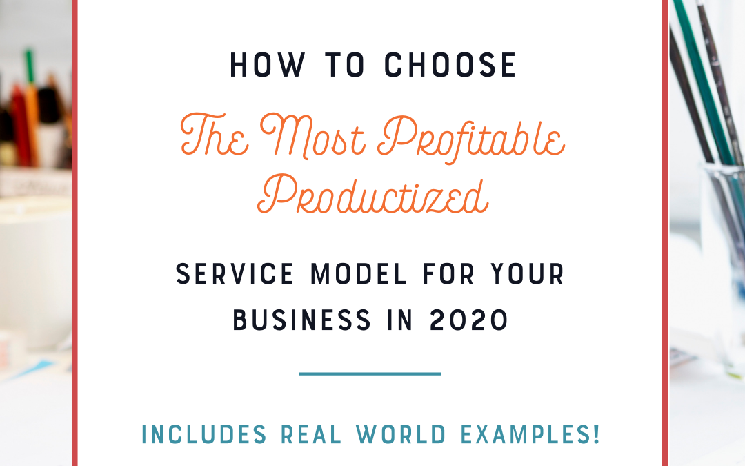 How to Choose the Most Profitable Productized Service Model for Your Business in 2020 (Includes Real World Examples!)