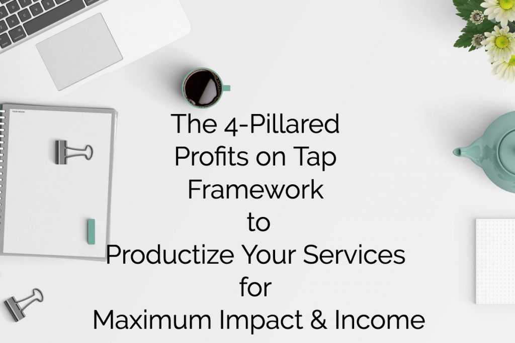How to Productize Your Services: The 4 Pillars of the Profits on Tap Framework
