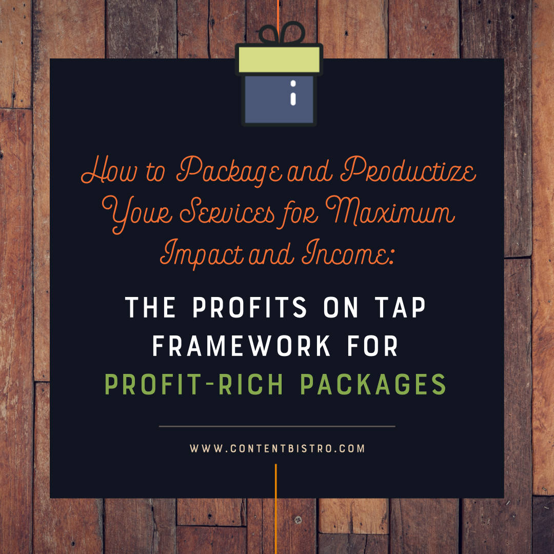 How to Package and Productize Your Services for Maximum Impact and Income: The Profits on Tap Framework for Profit-Rich Packages