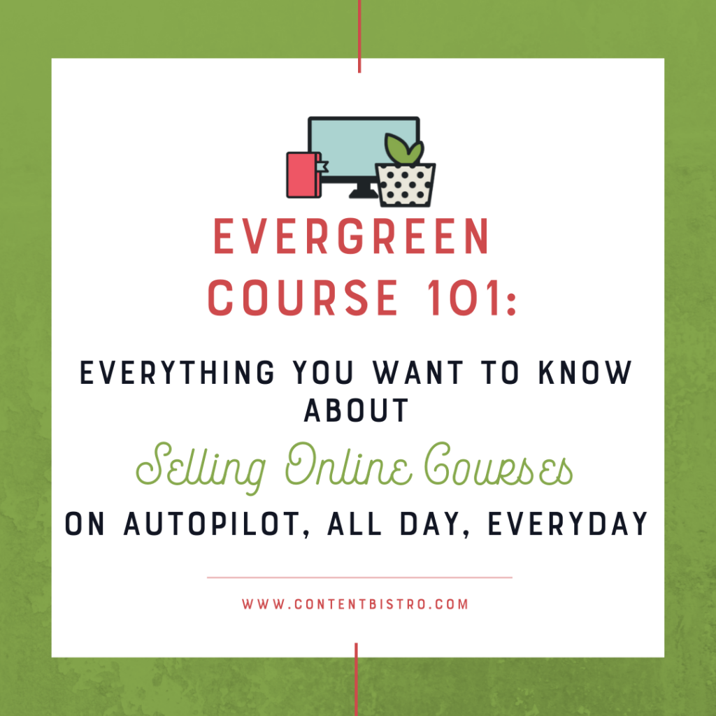 Evergreen-Course-101_-Everything-You-Want-to-Know-About-Selling-Online-Courses-on-Autopilot-All-Day-Everyday