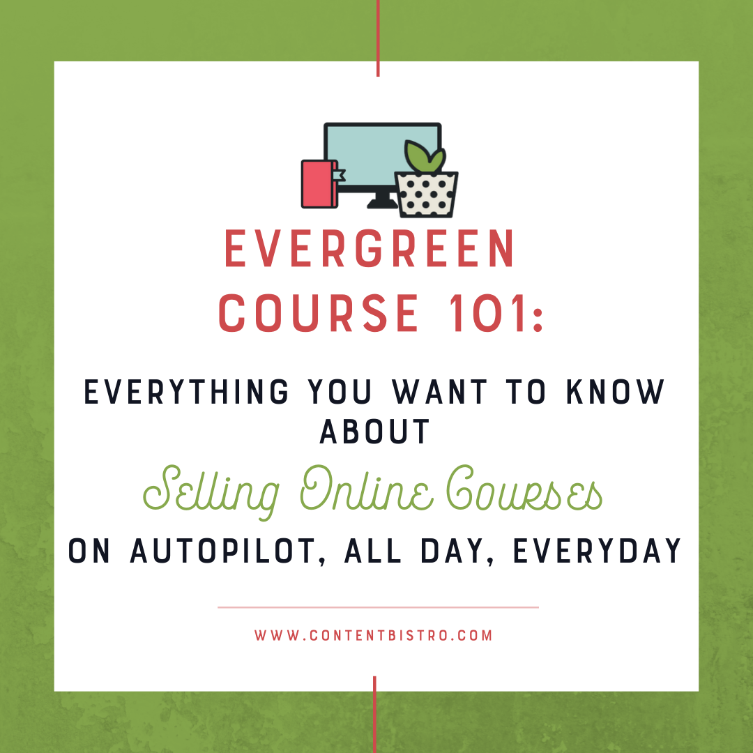 Evergreen Course 101: Everything You Want to Know About Selling Online Courses on Autopilot, All Day, Everyday