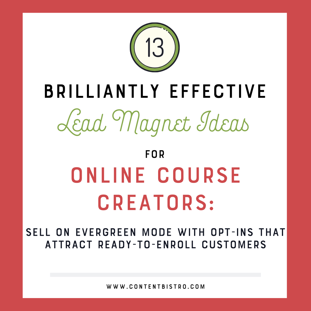 13 Brilliantly Effective Lead Magnet Ideas For Online Course Creators In 2020 Sell On Evergreen Mode With Opt Ins That Attract Ready To Enroll Customers Content Bistro