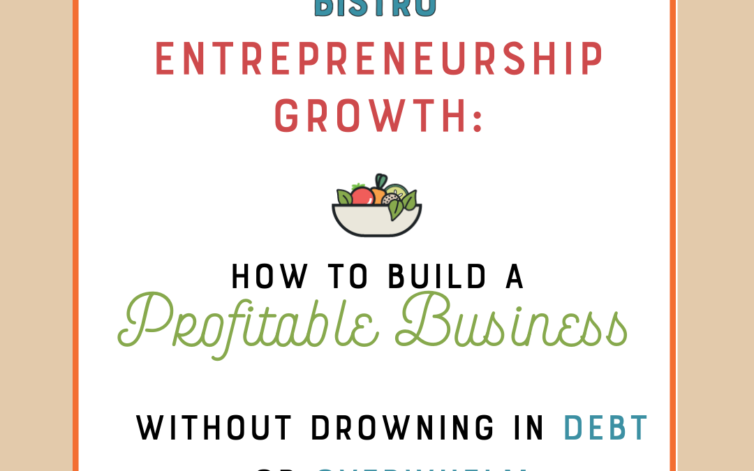 Entrepreneurship Growth: How to Build a Profitable Business without Drowning in Debt or Overwhelm