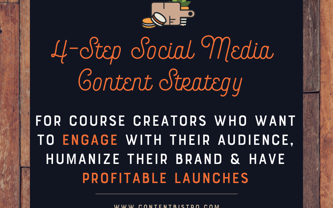 The 4-Step Social Media Content Strategy for Course Creators who Want to Engage with Their Audiences, Humanize Their Brand, and Have Profitable Launches